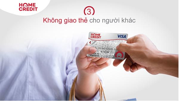 Không giao thẻ Home Credit cho người khác để đảm bảo tính bảo mật