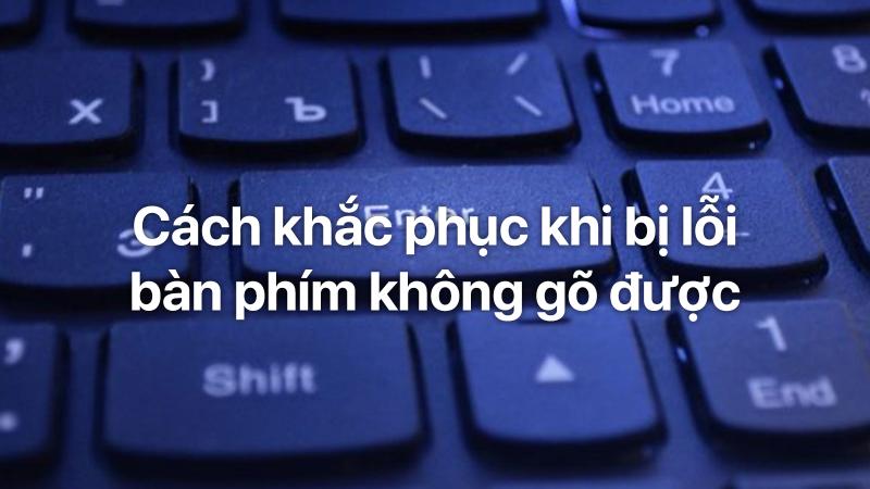 Cach Khac Phuc Khi Bi Loi Ban Phim Khong Go Duoc.png